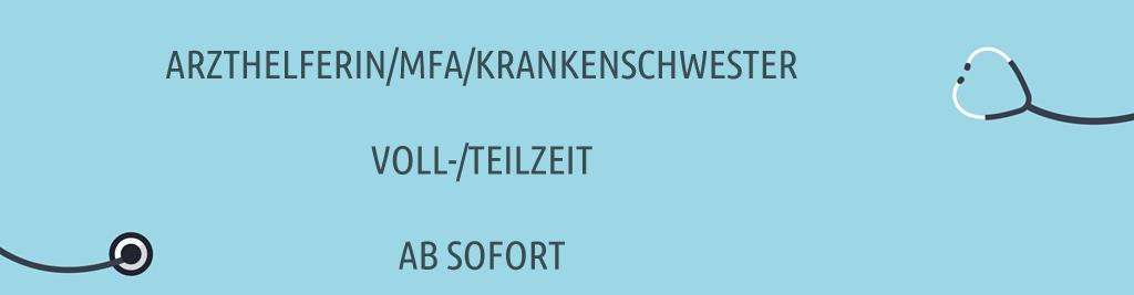 ARZTHELFERIN/MFA/KRANKENSCHWESTER  VOLL-/TEILZEIT  AB SOFORT